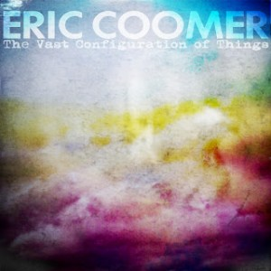Eric Coomer - The Vast Configuration of Things