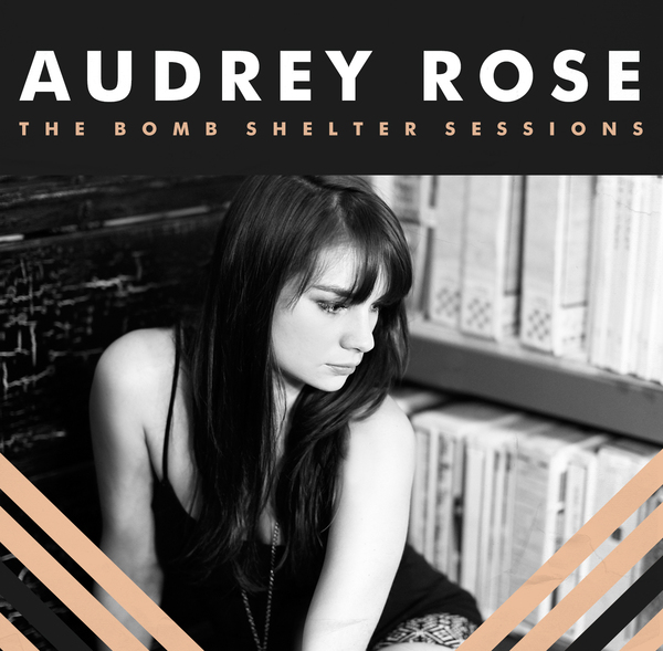 Audrey Rose - The Bomb Shelter Sessions