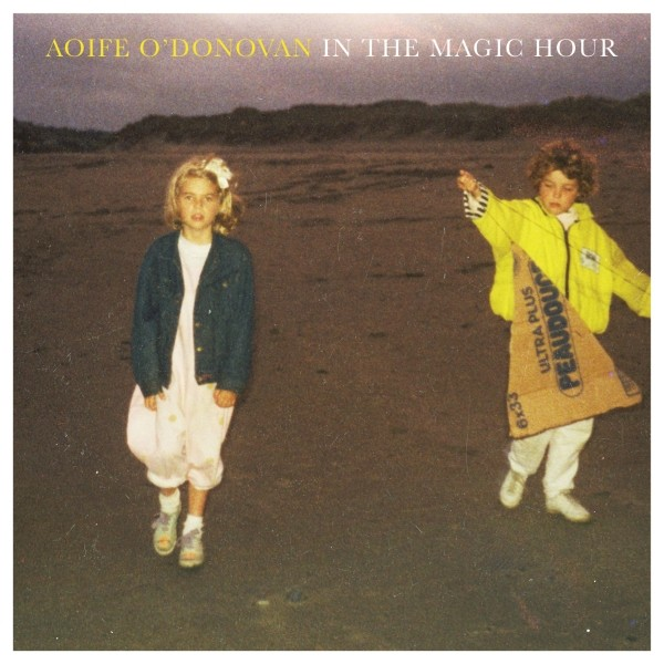 Aoife O'Donovan - In The Magic Hour