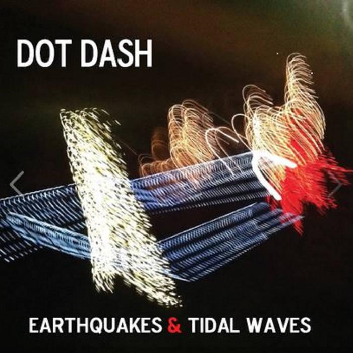 Dot Dash - Earthquakes & Tidal Waves